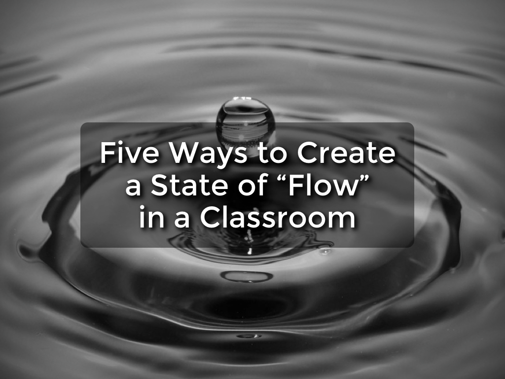 Five Ways to Create a State of Flow in the Classroom | Spencer Ideas