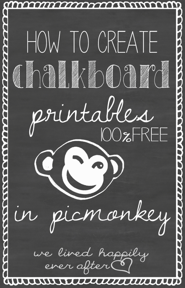 We Lived Happily Ever After: How to Create Chalkboard Printables Using Picmonkey