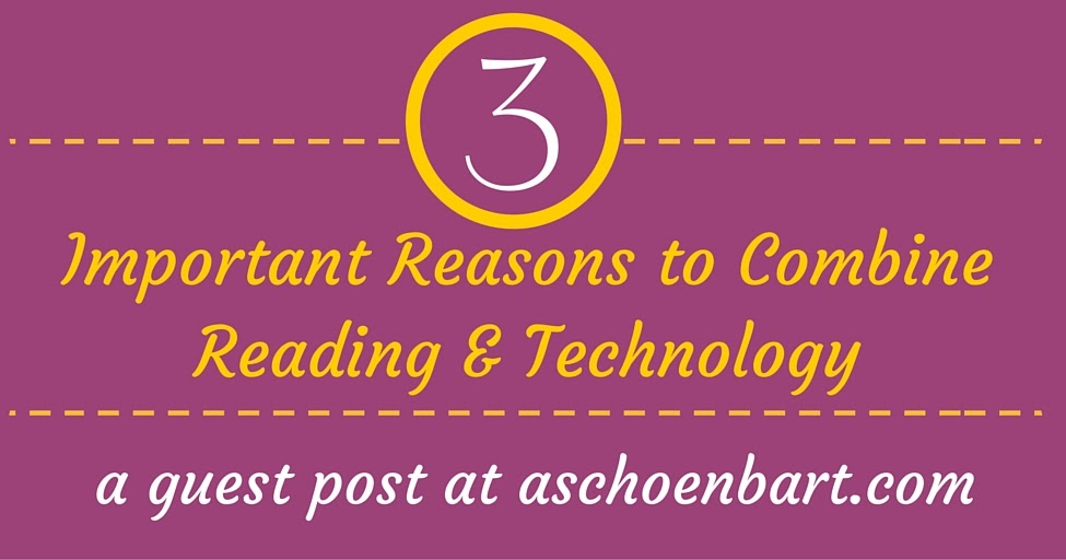 The Schoenblog: 3 Important Reasons to Combine Reading and Technology