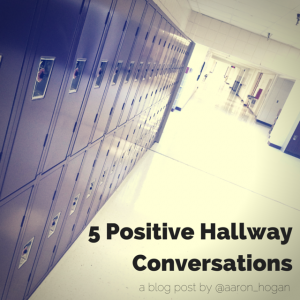 5 Positive Hallway Conversations - Leading, Learning, Questioning