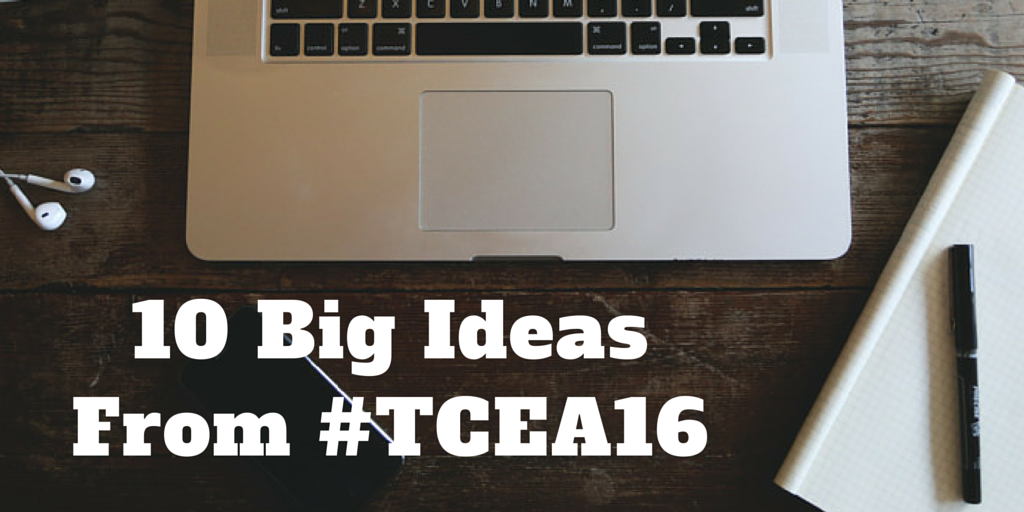 10 Big Ideas From #TCEA16 - Leading, Learning, Questioning