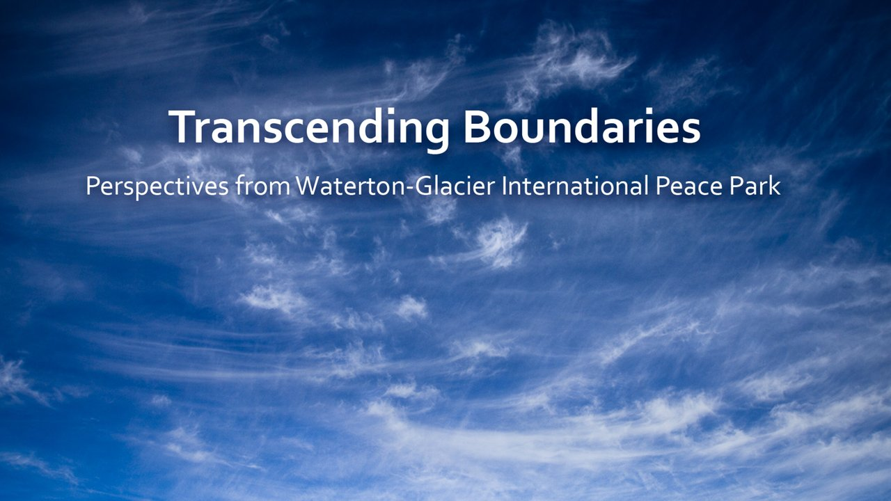 Transcending Boundaries: Perspectives from Waterton-Glacier International Peace Park