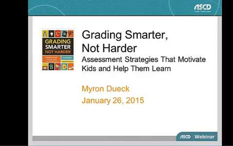 ASCD Webinar - Grading Smarter, Not Harder with Myron Dueck
