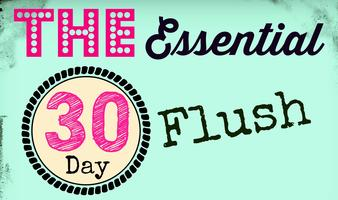 The Essential 30 Day Flush