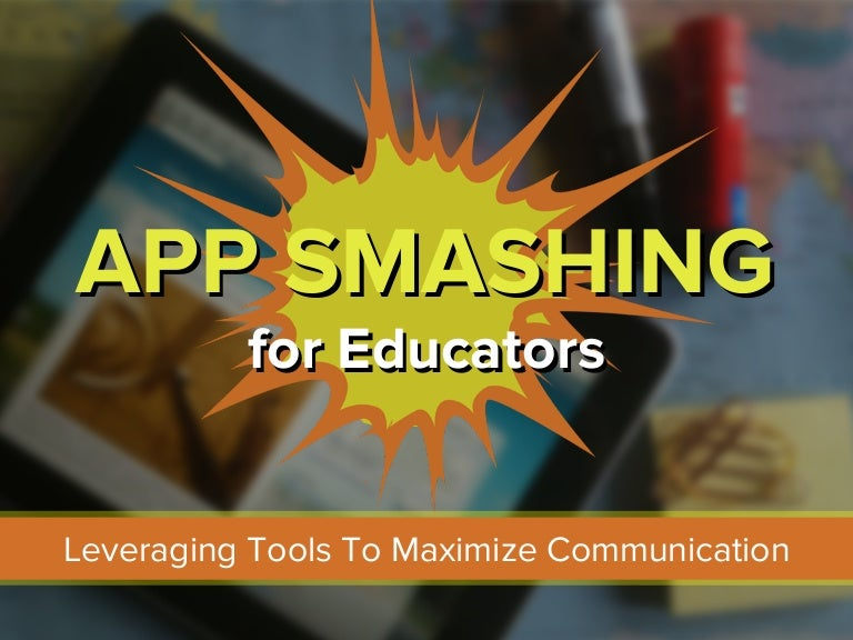 App Smashing for Educators: Leveraging Tools To Maximize Communication