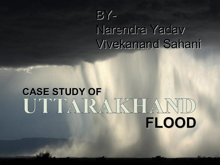 Case study of Uttarakhand Flood Disaster 2013 - by Narendra Yadav & V…