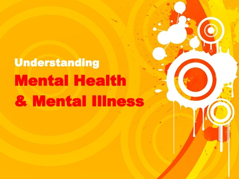 Understanding Mental Health and Mental Illness
