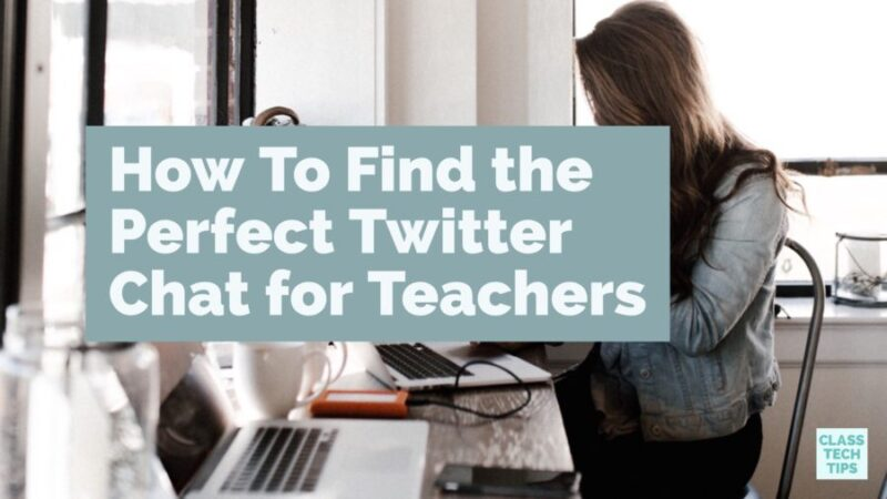 How To Find the Perfect Twitter Chat for Teachers - Class Tech Tips