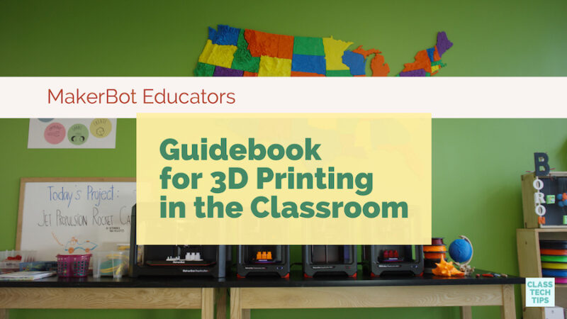 MakerBot Educators Guidebook for 3D Printing in the Classroom - Class Tech Tips