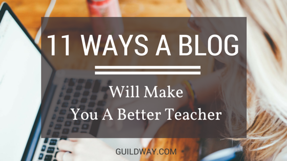 11 Ways A Blog Will Make You A Better Teacher | Guildway