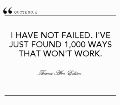 I have not failed. I've just found 1000 ways th...