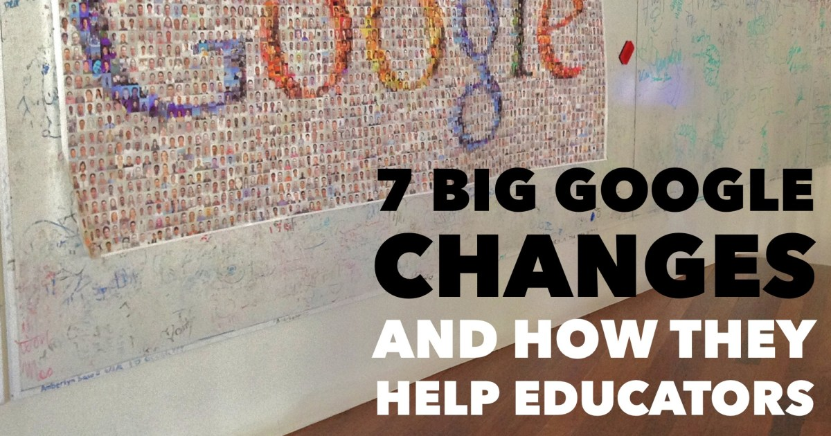 7 big Google changes and how they help educators