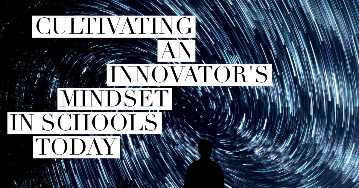 Cultivating an Innovator's Mindset in schools today