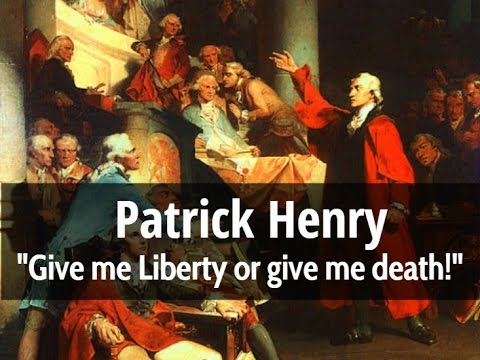 "Patrick Henry- ""Give me Liberty or give me death!"""