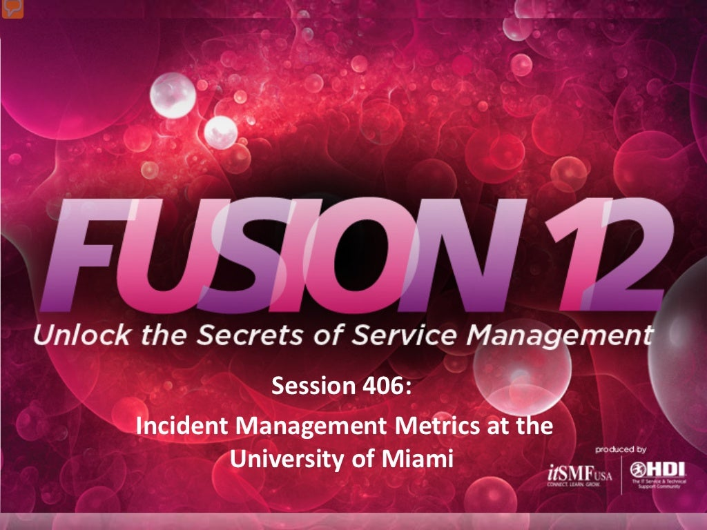 Fusion 12: Session 406 Incident Management Metrics at the Universit...