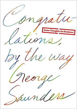 Congratulations, by the way by George Saunders | PenguinRandomHouse.com
