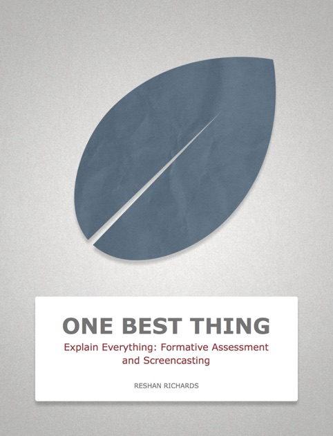 Explain Everything: Formative Assessment and Screencasting by Reshan Richards on iBooks