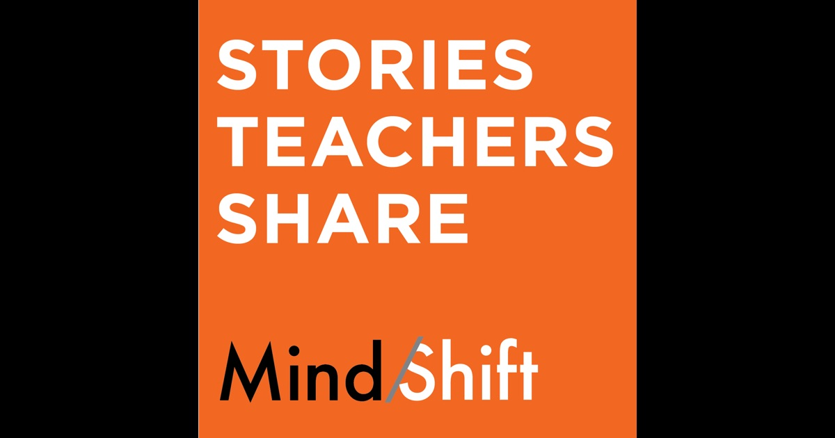 Stories Teachers Share – MindShift by KQED on iTunes