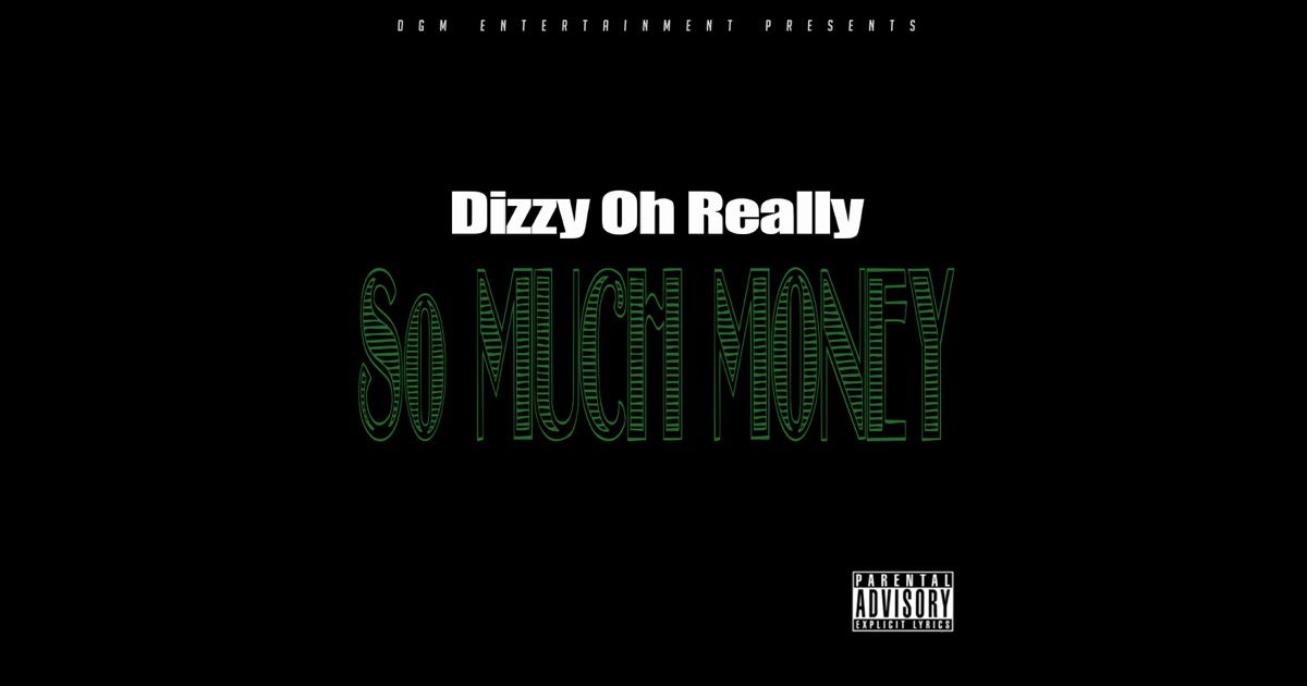 So Much Money - Single by Dizzy Oh Really on iTunes