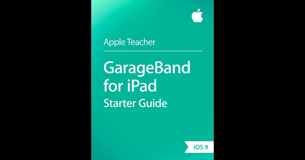 GarageBand for iPad Starter Guide by Apple Education on iBooks