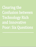 Clearing the Confusion between Technology Rich and Innovative Poor: Six Questions