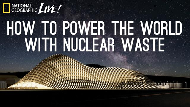 How to Power the World With Nuclear Waste