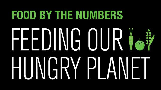 Food by the Numbers: Feeding Our Hungry Planet