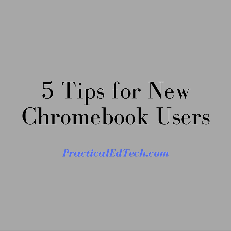 Practical Ed Tech Tip of the Week - Tips for New Chromebook Users
