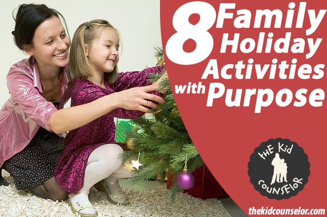 8 Family Holiday Activities with Purpose - The Kid Counselor™