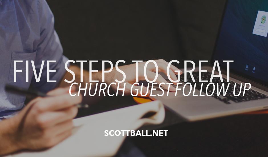 5 Steps to Great Church Guest Follow Up - ScottBall.net