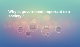 Why is government important to a society?