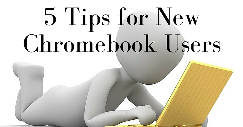 Free Technology for Teachers: 5 Tips for New Chromebook Users