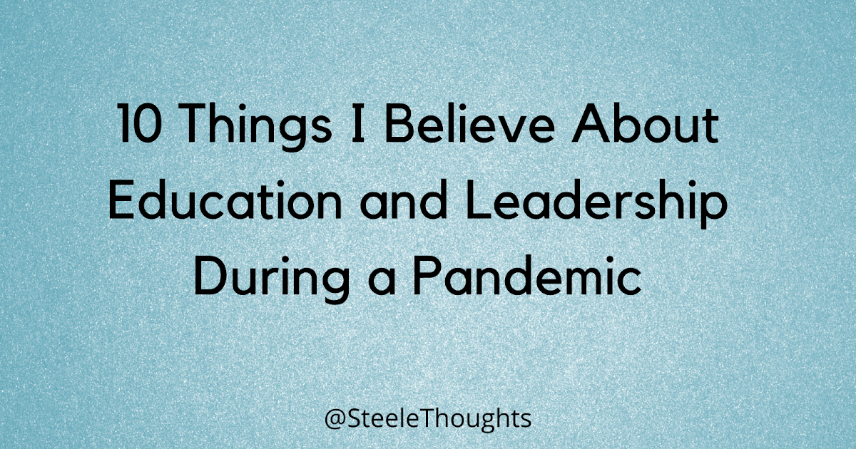 10 Things I Believe About Education and Leadership During a Pandemic