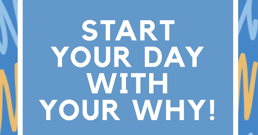 WHY Your Day should Start with Your WHY