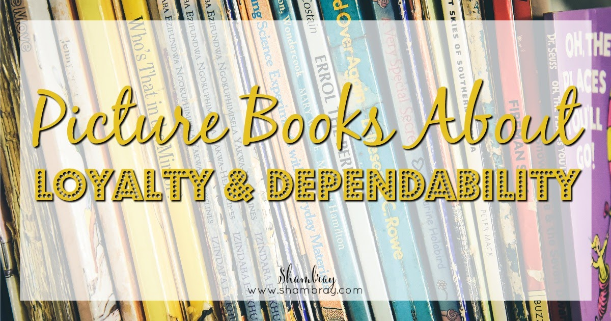 Picture Books About Loyalty & Dependability