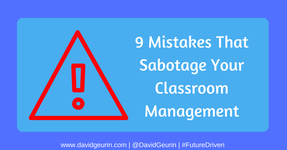 9 Mistakes That Sabotage Your Classroom Management