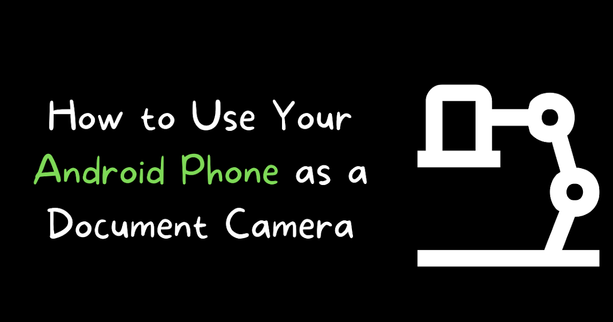 How to Use Your Android Phone as a Document Camera