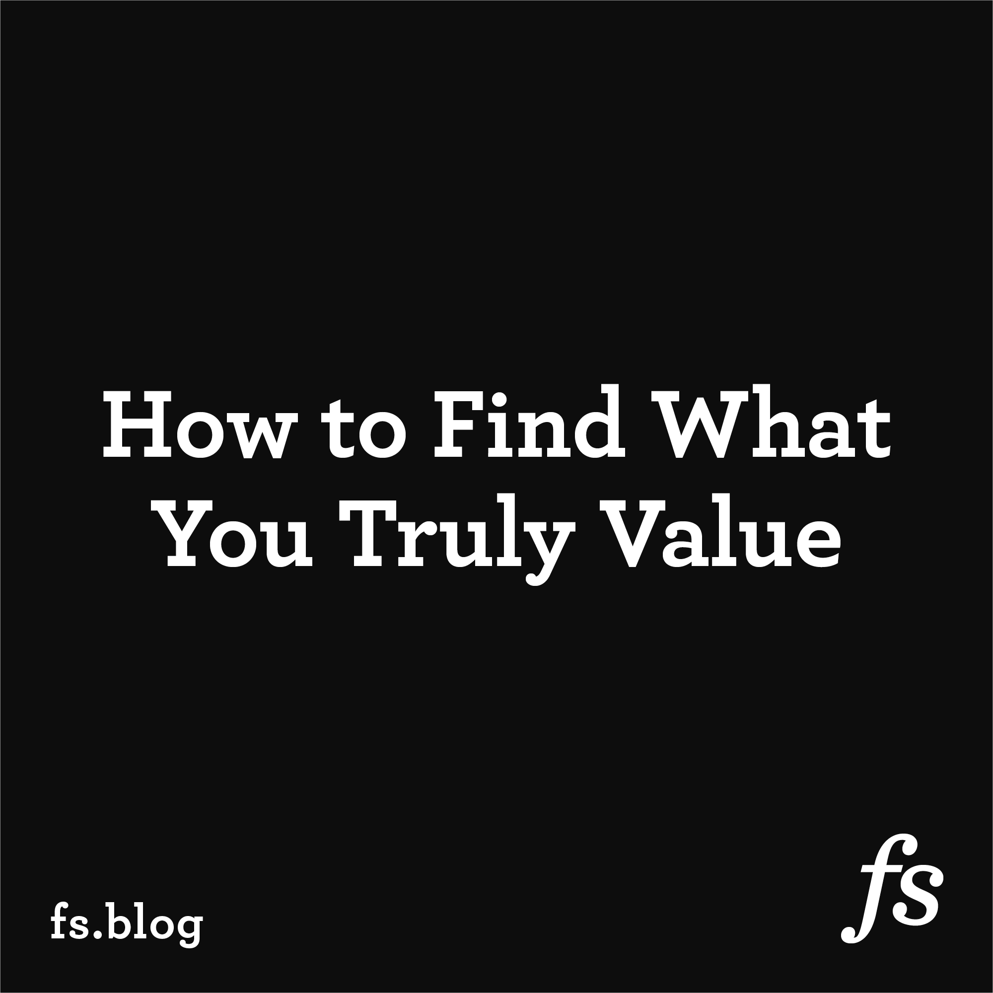 What You Truly Value