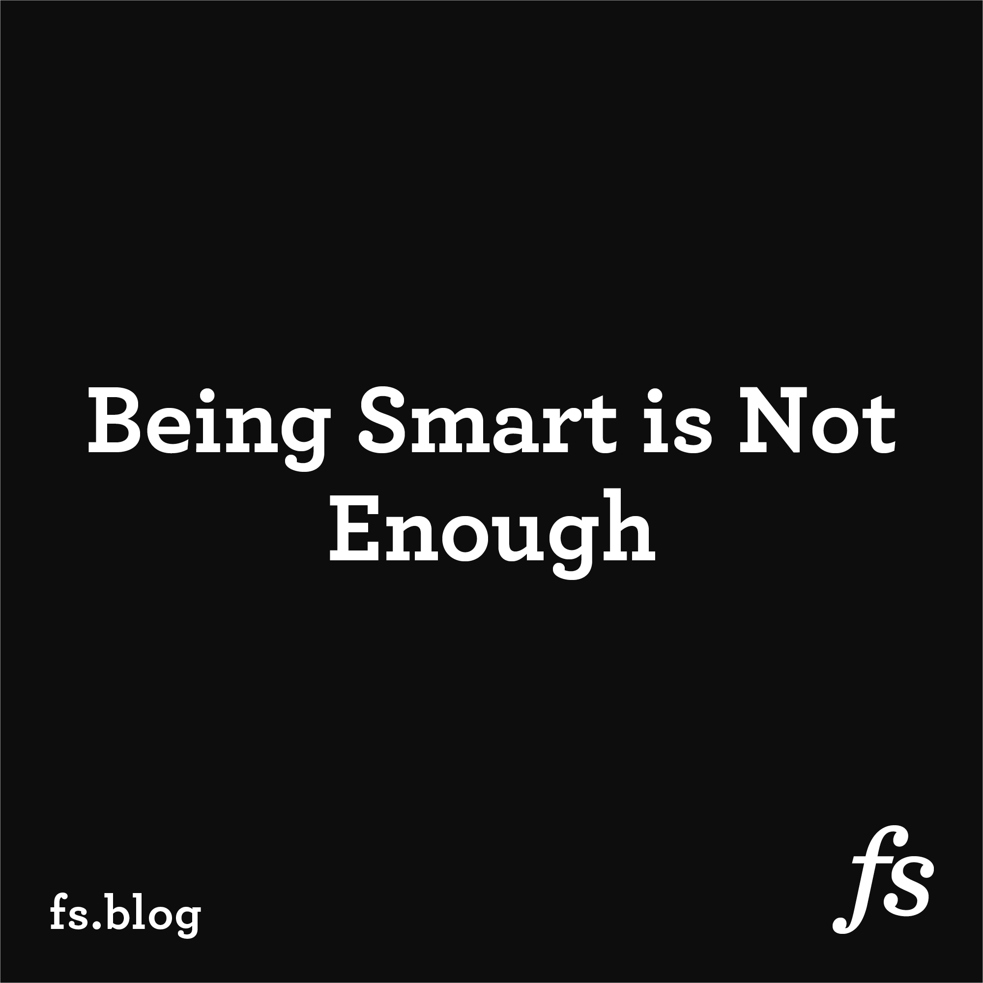 Being Smart is Not Enough