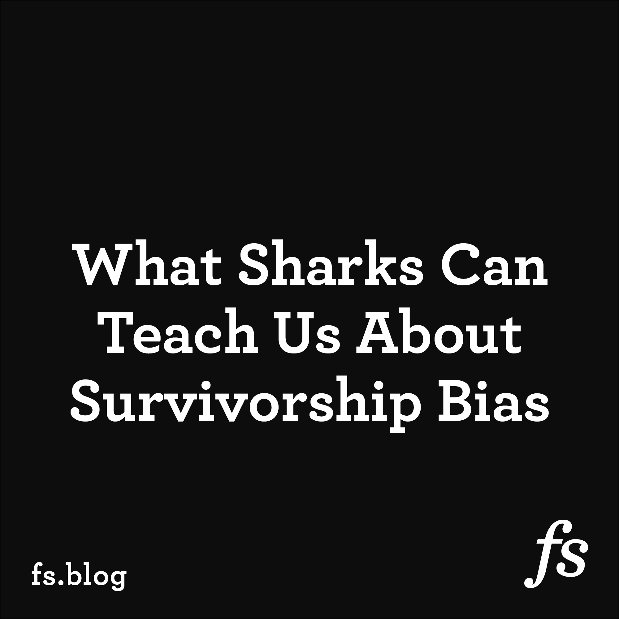 What Sharks Can Teach Us About Survivorship Bias