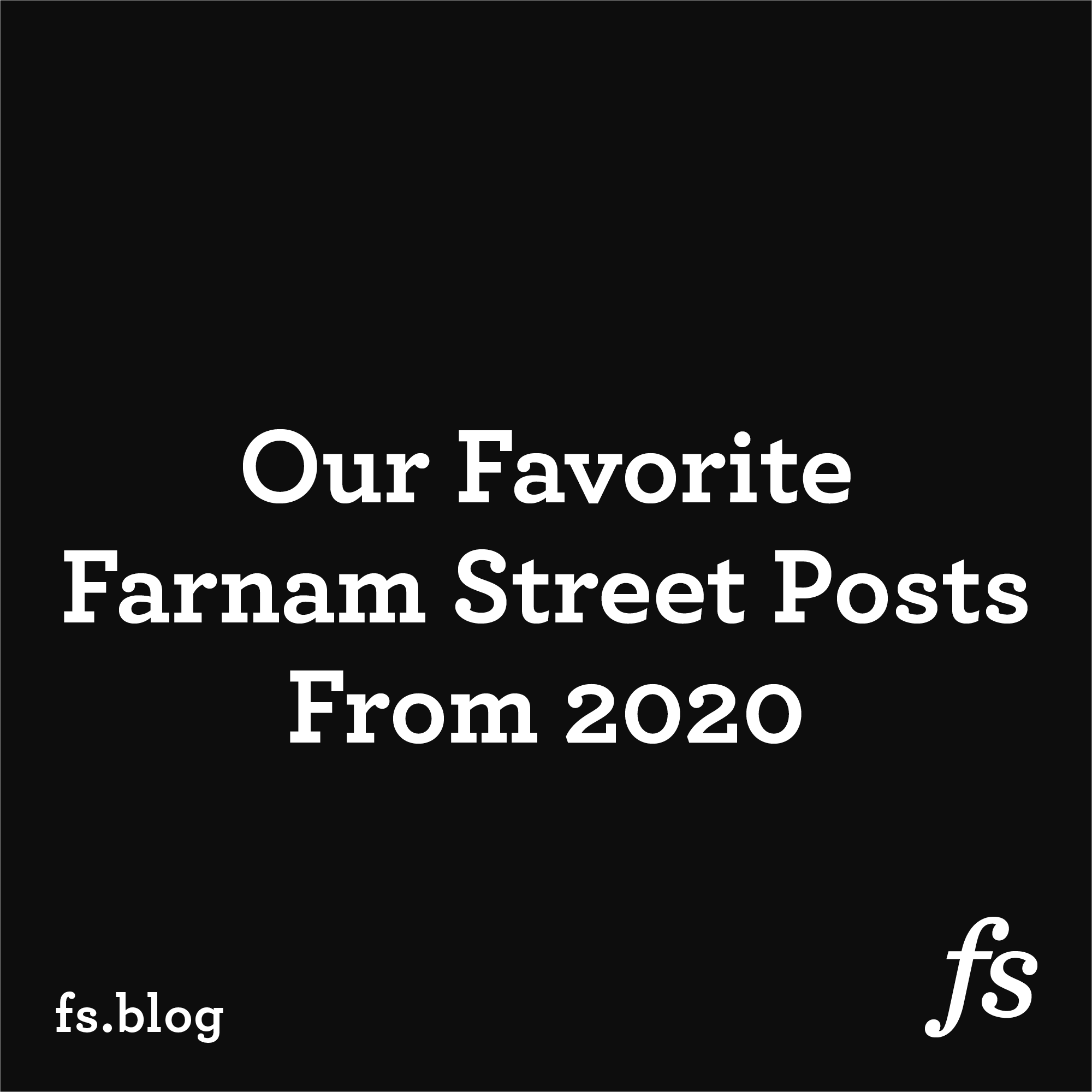 Our Favorite Farnam Street Posts From 2020