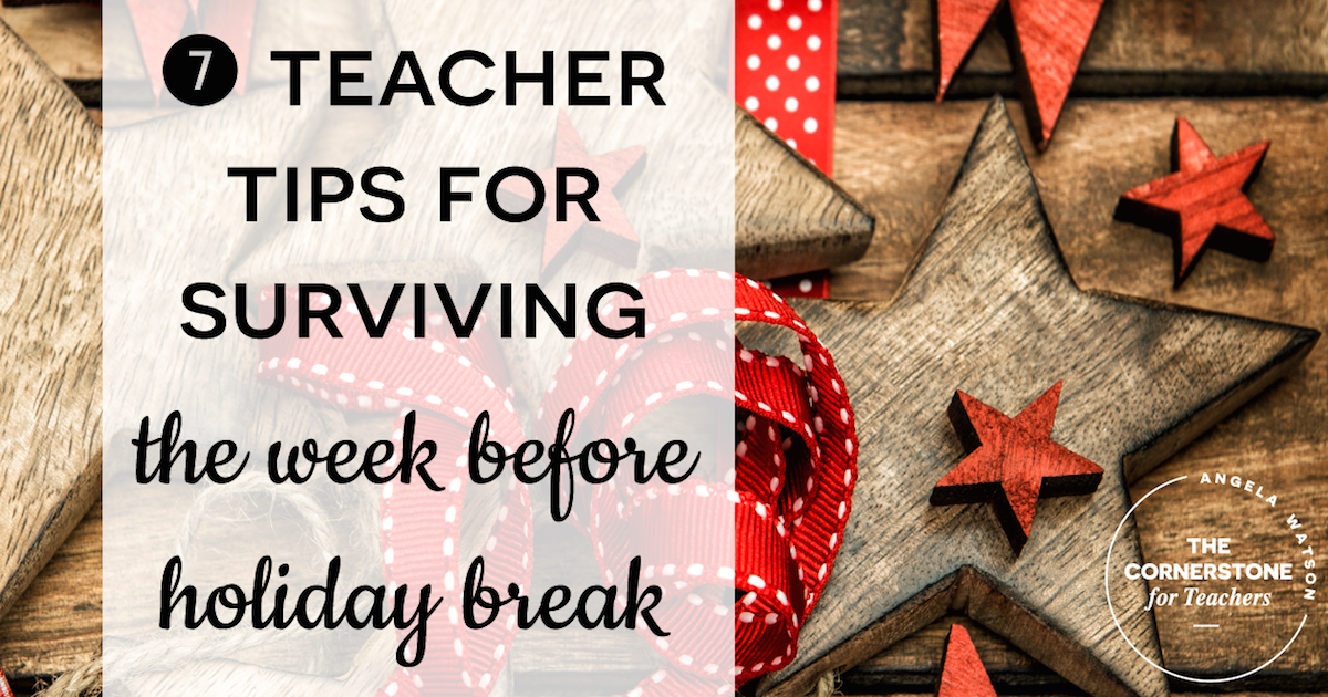 7 teacher tips for surviving the week before holiday break