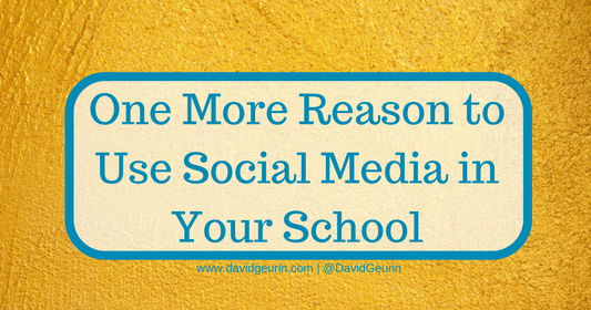 One More Reason to Use Social Media in Your School