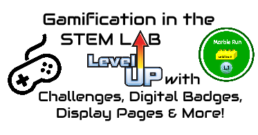 Teaching, Tech and Twitter: Gamifying Our STEM Lab. Leveling Up With Challenges, Digital Badges, Display Pages & More!