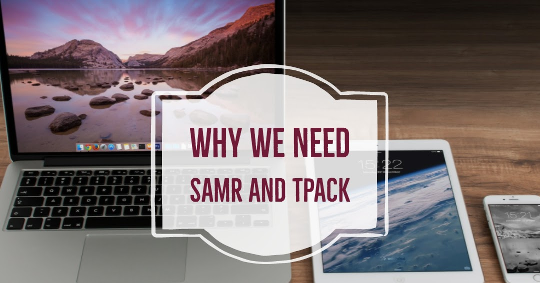 Why All Educators Need SAMR And TPACK