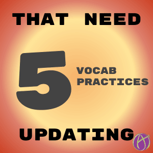 5 Vocab Practices That Need Updating - Teacher Tech