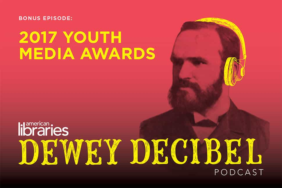 Dewey Decibel Podcast: The 2017 Youth Media Awards | American Libraries Magazine