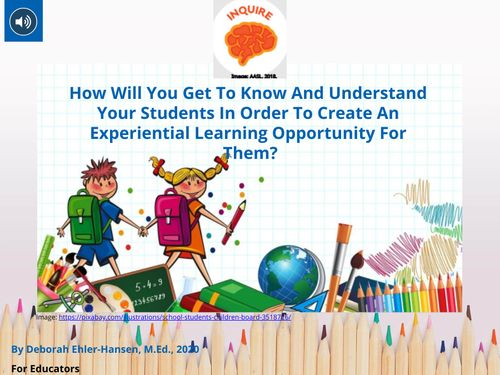 How Will You Get To Know And Understand Your Students In Order To Create An Experiential Learning Opportunity For Them?