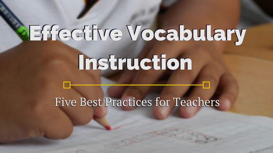Effective Vocabulary Instruction: Five Best Practices for Teachers