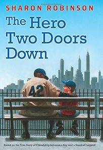Children's Book Review: The Hero Two Doors Down: Based on the True Story of Friendship Between a Boy and a Baseball Legend by Sharon Robinson. Scholastic Press, $16.99  (208p) ISBN 978-0-545-80451-6